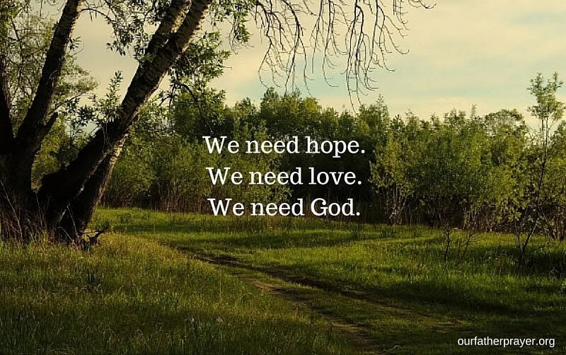 We need hope We need love We need God